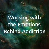 Working with the Emotions Behind Addiction