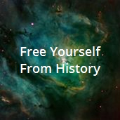 a Free Yourself from History