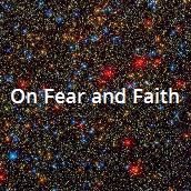 On Fear and Faith