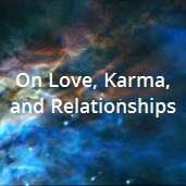 On Love, Karma, and Relationships