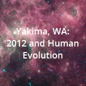 Yakima, WA: 2012 and Human Evolution