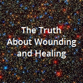 The Truth About Wounding and Healing