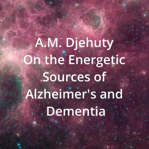 Djehuty on the Energetic Sources of Alzheimer's and Dementia
