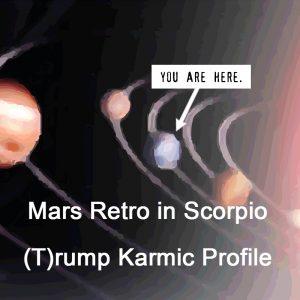 Mars retro in Scorpio, hating intolerance, (T)rump karmic profile